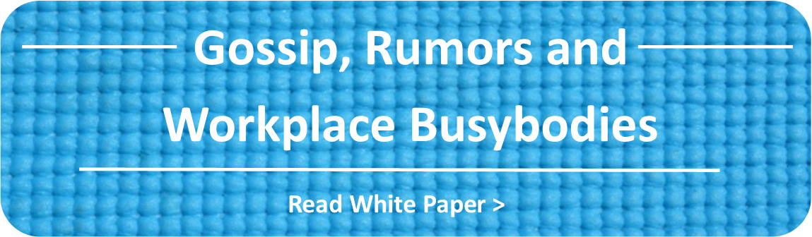 Gossip, Rumors and Workplace Busybodies White Paper